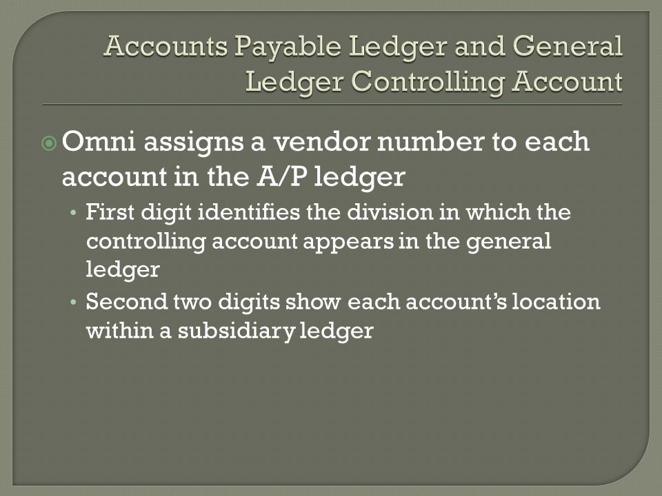  Omni assigns a vendor number to each account in the A/P ledger First digit identifies the division in which the controlling account appears in the general ledger Second two digits show each account's location within a subsidiary ledger