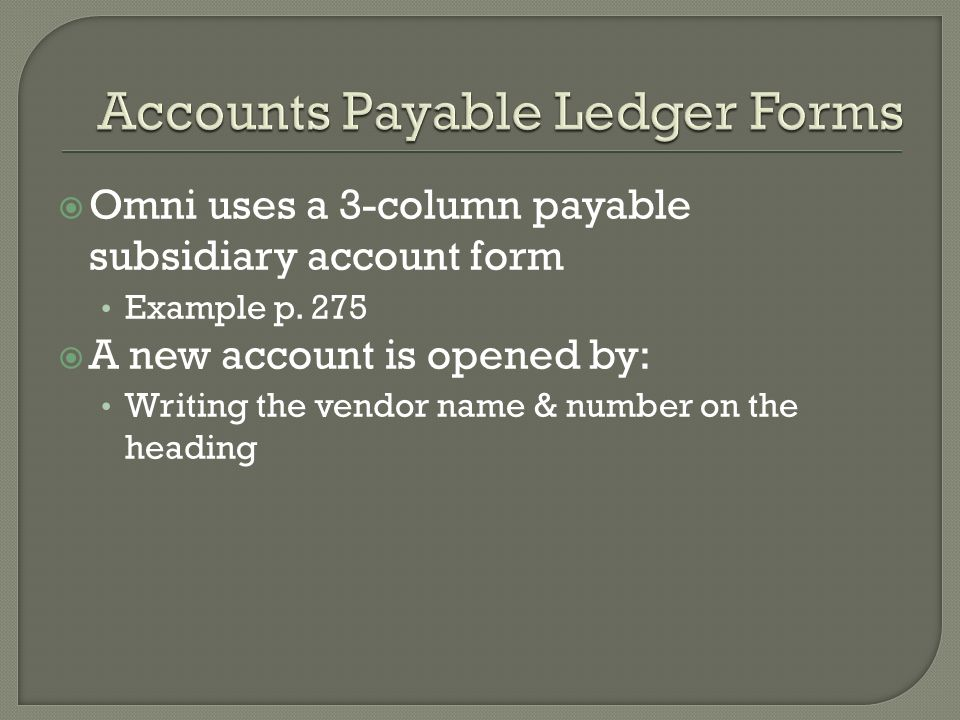 Omni uses a 3-column payable subsidiary account form Example p.