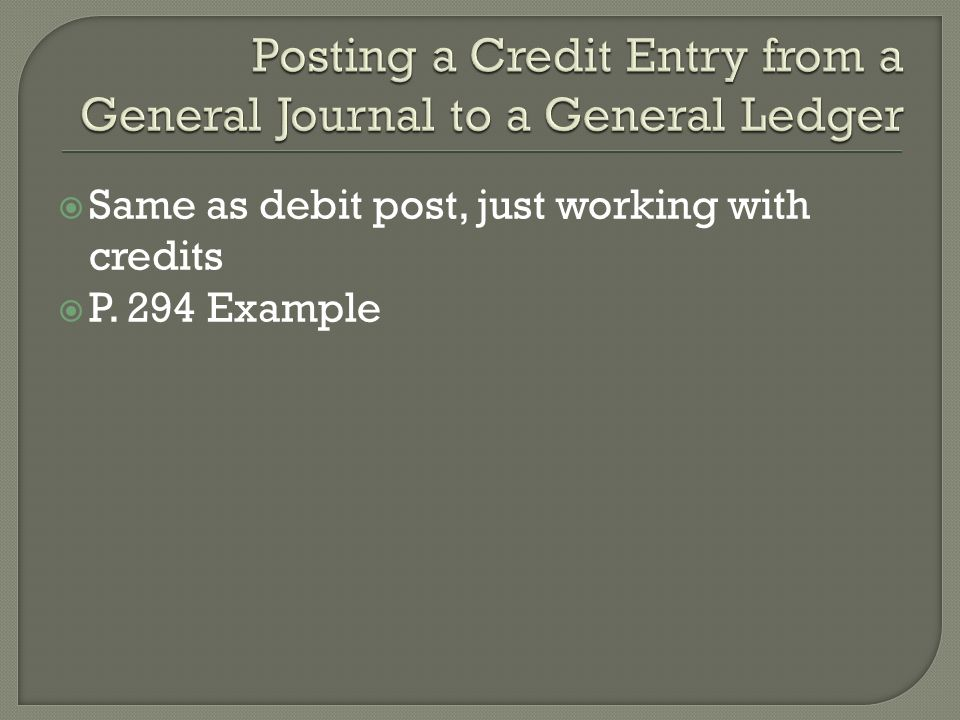  Same as debit post, just working with credits  P. 294 Example
