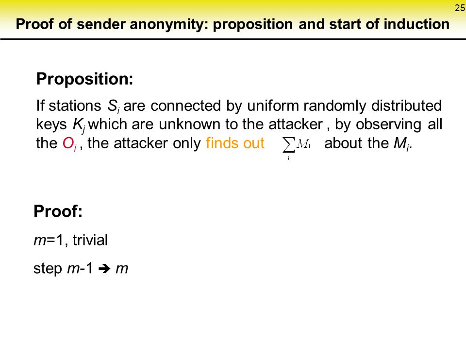 25 Proposition: If stations S i are connected by uniform randomly distributed keys K j which are unknown to the attacker, by observing all the O i, the attacker only finds out about the M i.