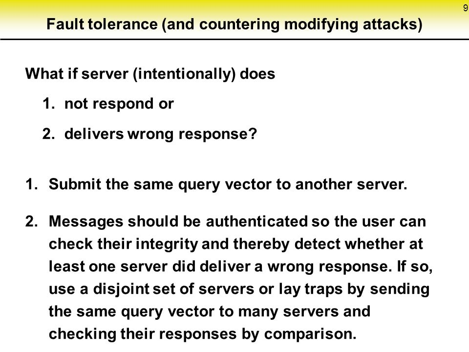 9 Fault tolerance (and countering modifying attacks) What if server (intentionally) does 1.