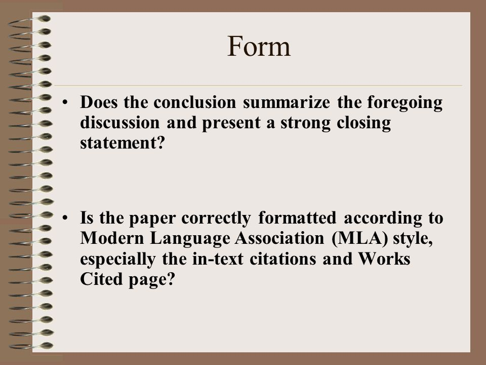 Form Does the conclusion summarize the foregoing discussion and present a strong closing statement.