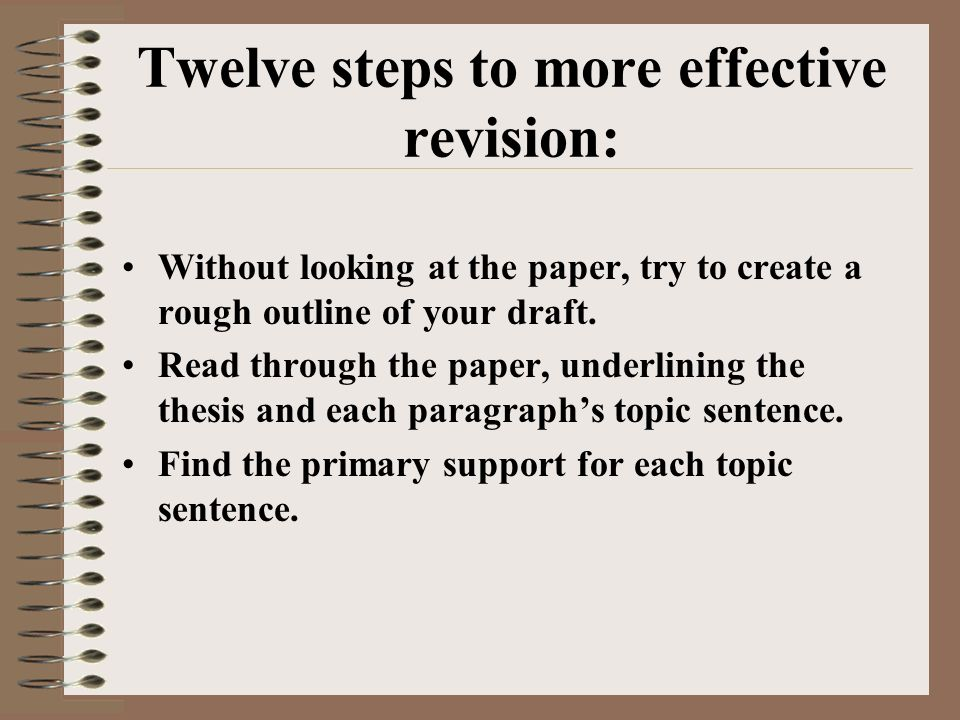 Twelve steps to more effective revision: Without looking at the paper, try to create a rough outline of your draft.