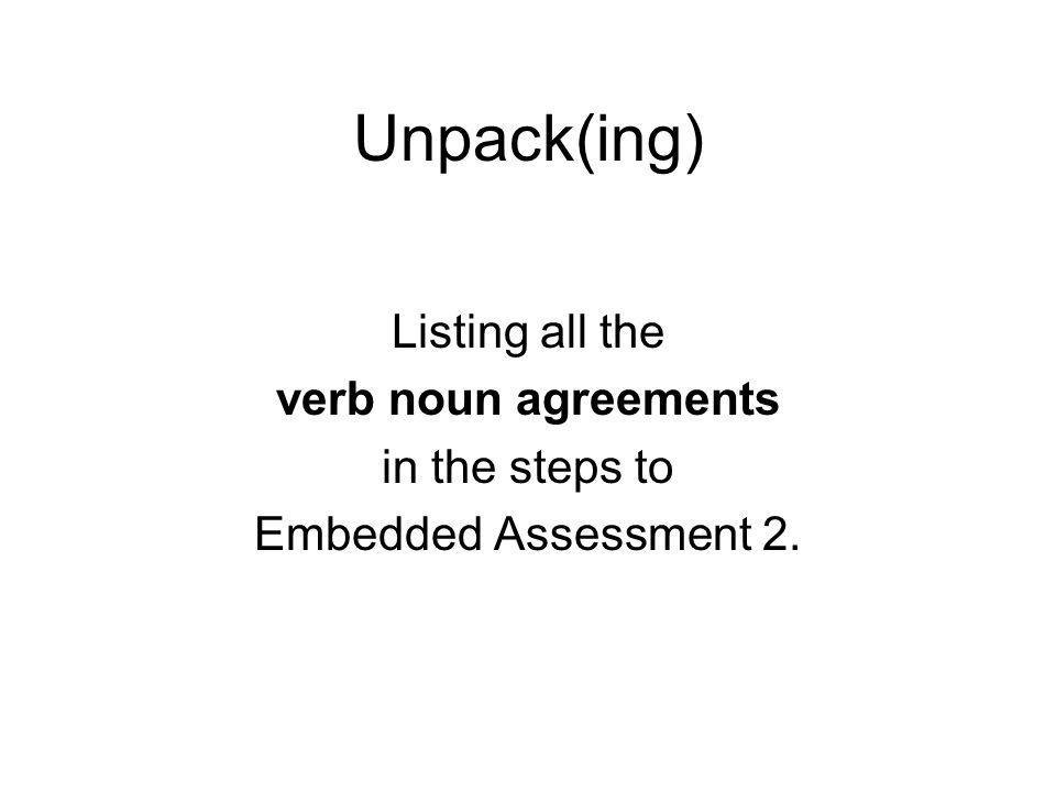unit embedded assessment task write an expository essay that  3 unpack ing listing all the verb noun agreements in the steps to embedded assessment 2