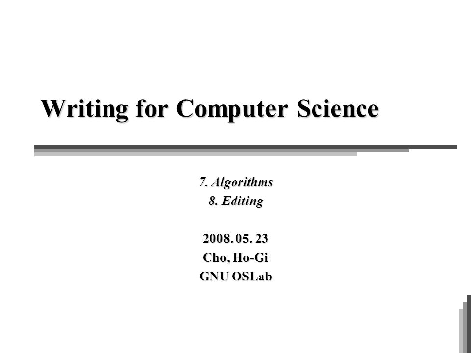 writing for computer science algorithms editing cho ho gi  1 writing for computer science 7 algorithms 8 editing 2008 05 23 cho ho gi gnu oslab