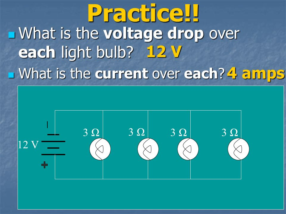 For a parallel circuit, voltage drop over each resistor equals the total starting voltage For a parallel circuit, voltage drop over each resistor equals the total starting voltage 12 V 3 Ω