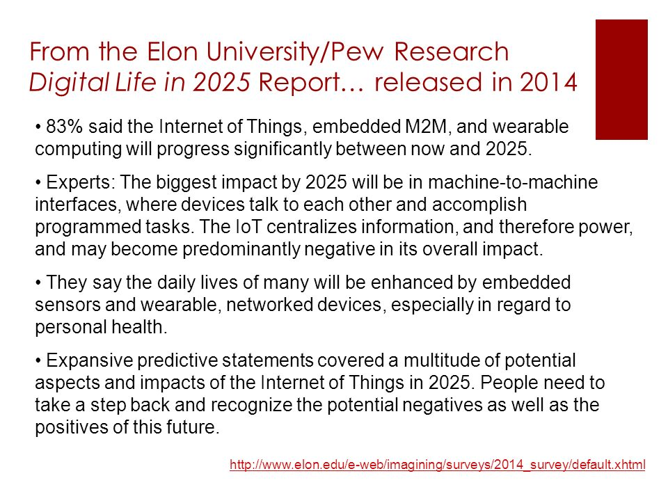 From the Elon University/Pew Research Digital Life in 2025 Report… released in 2014 83% said the Internet of Things, embedded M2M, and wearable computing will progress significantly between now and 2025.