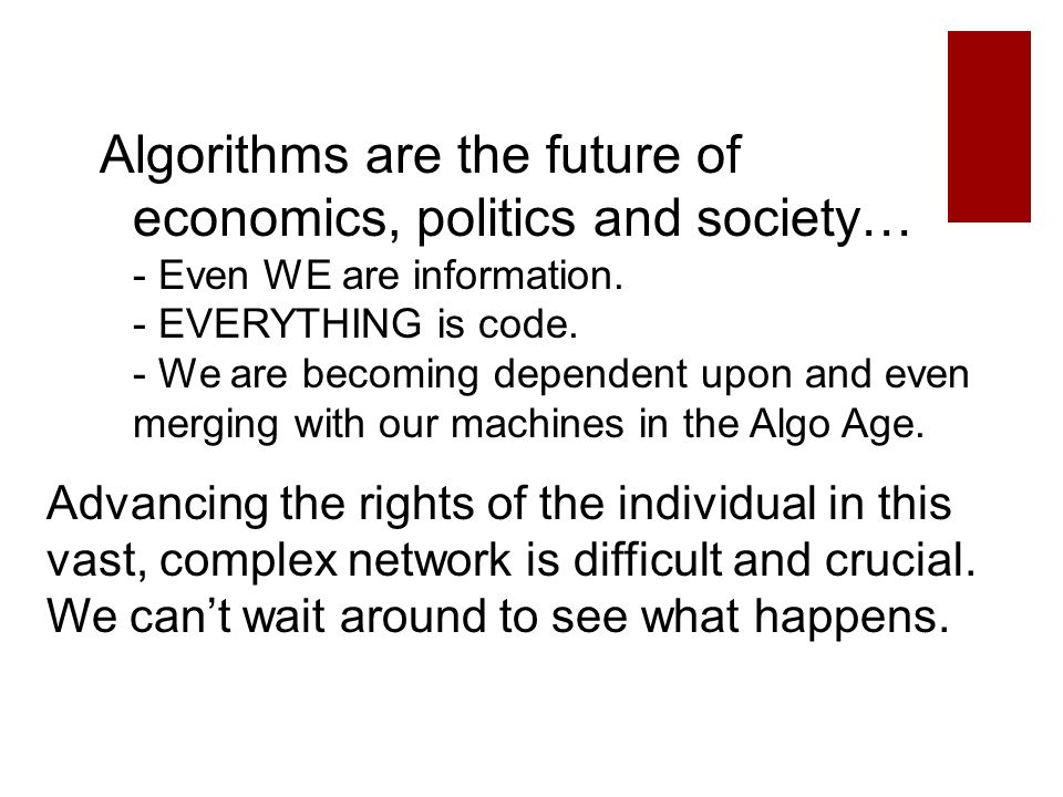 Algorithms are the future of economics, politics and society… - Even WE are information.