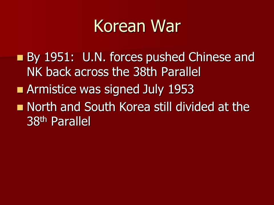 Korean War By 1951: U.N. forces pushed Chinese and NK back across the 38th Parallel By 1951: U.N.