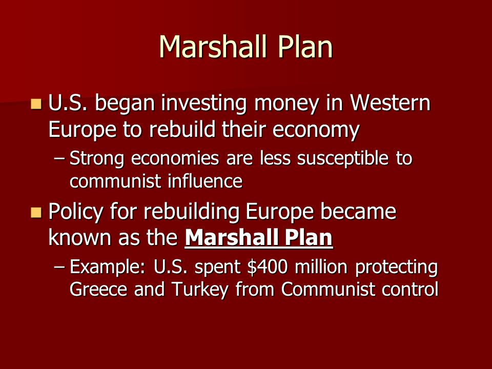 Marshall Plan U.S. began investing money in Western Europe to rebuild their economy U.S.