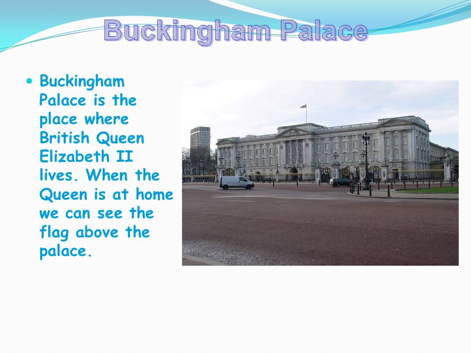 Buckingham Palace is the place where British Queen Elizabeth II lives.