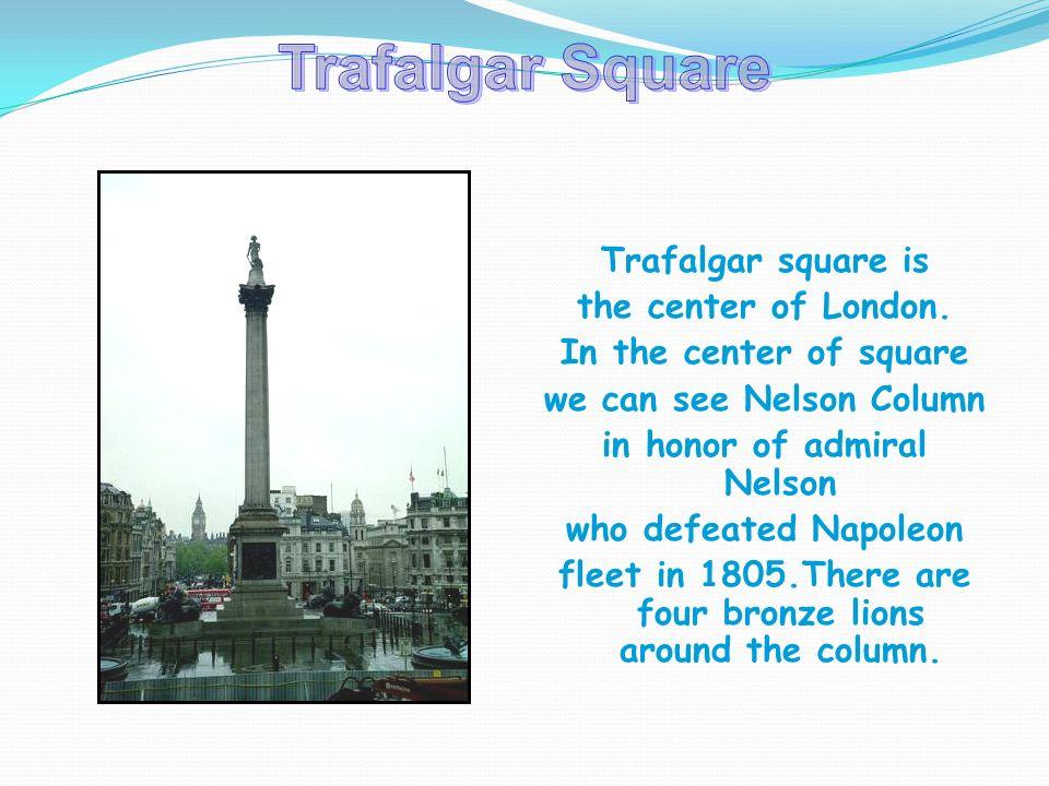 Trafalgar square is the center of London.