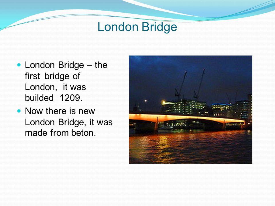 London Bridge London Bridge – the first bridge of London, it was builded 1209.