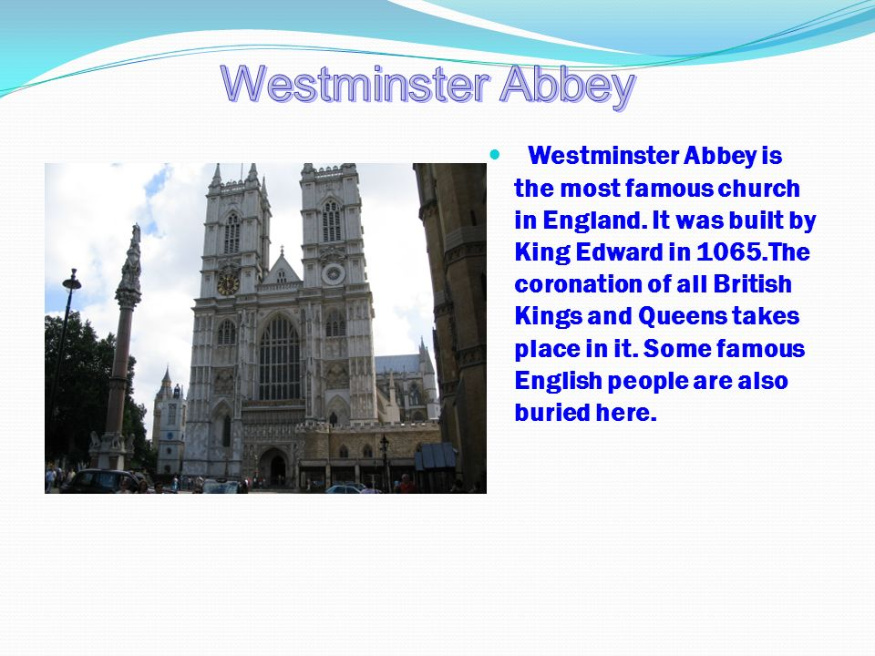 Westminster Abbey is the most famous church in England.