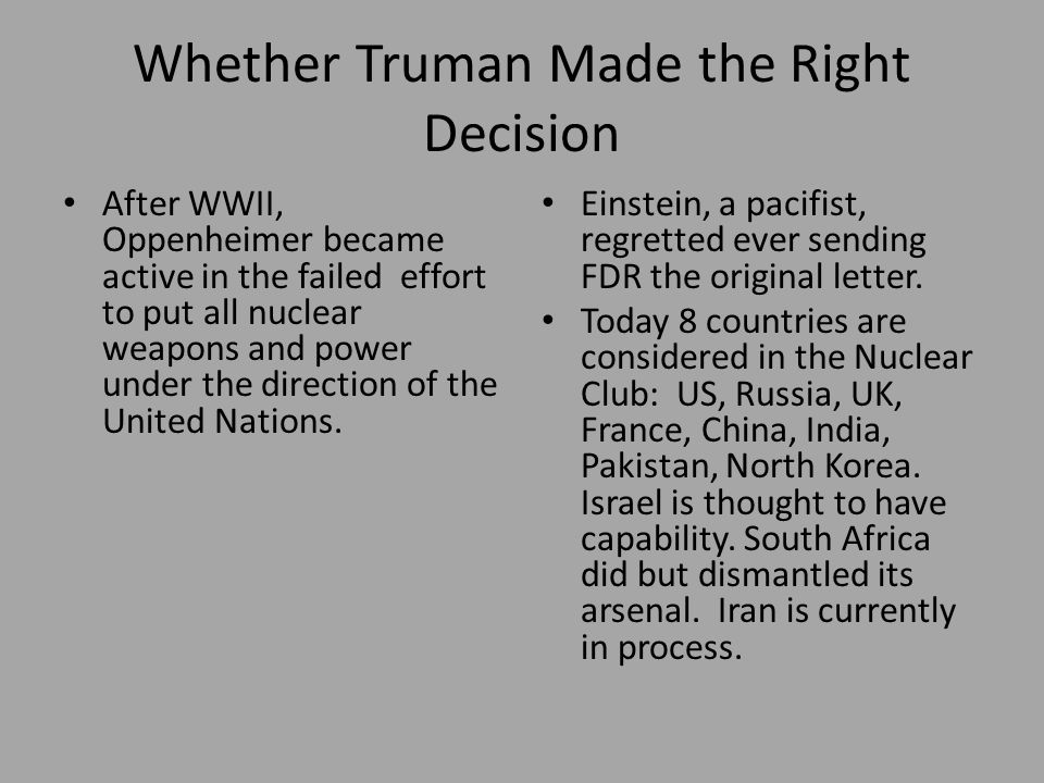 Whether Truman Made the Right Decision After WWII, Oppenheimer became active in the failed effort to put all nuclear weapons and power under the direction of the United Nations.