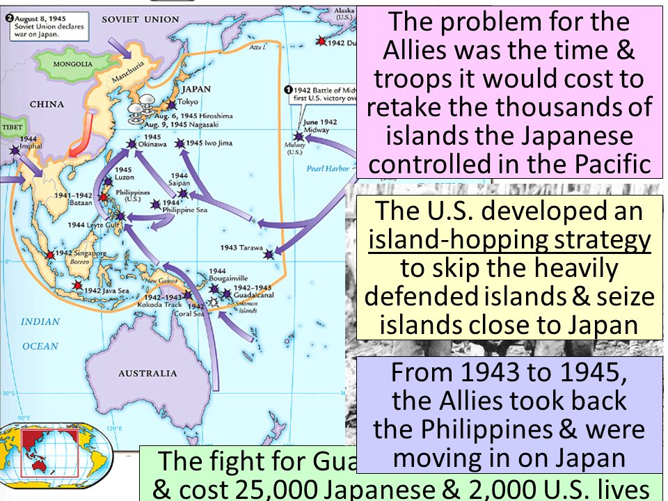 The problem for the Allies was the time & troops it would cost to retake the thousands of islands the Japanese controlled in the Pacific The fight for Guadalcanal took 6 months & cost 25,000 Japanese & 2,000 U.S.