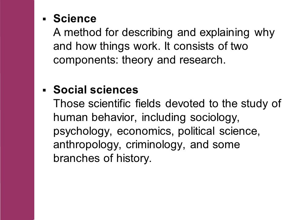  Science A method for describing and explaining why and how things work.