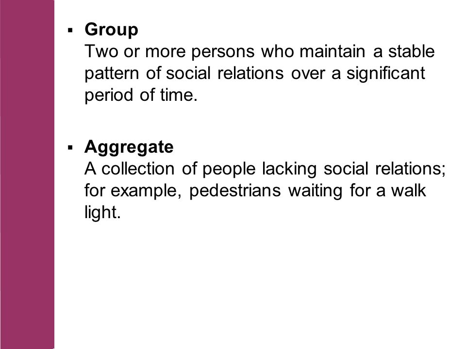  Group Two or more persons who maintain a stable pattern of social relations over a significant period of time.