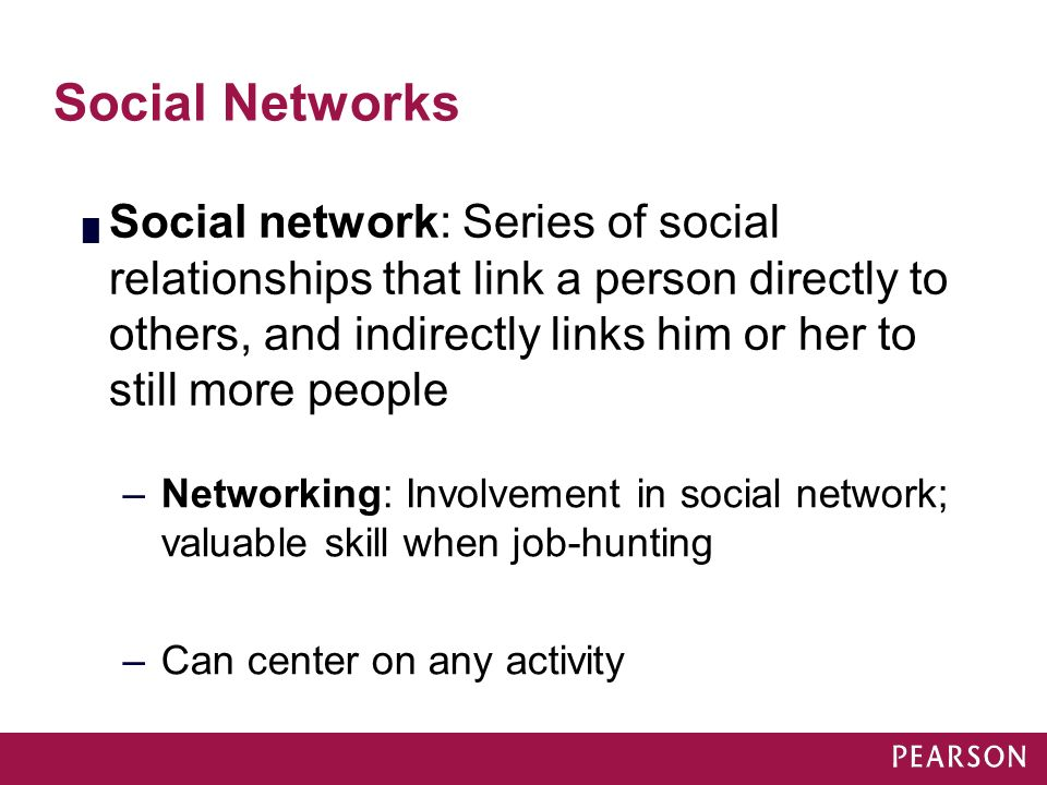 Social Networks █ Social network: Series of social relationships that link a person directly to others, and indirectly links him or her to still more