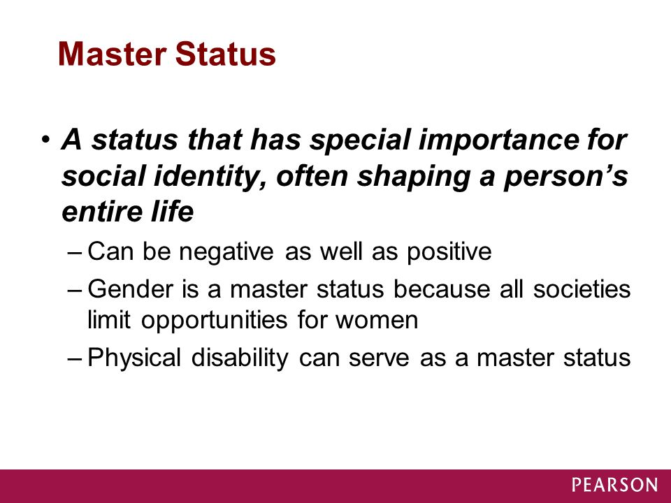 Master Status A status that has special importance for social identity, often shaping a person's entire life –Can be negative as well as positive –Gen