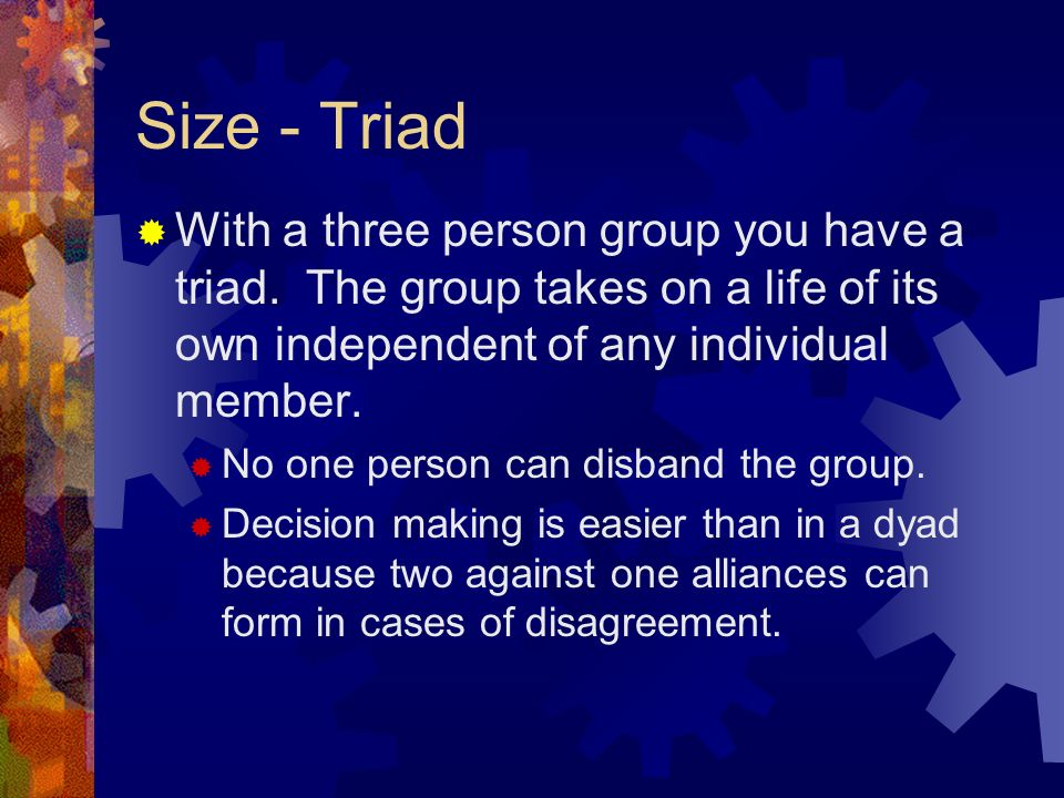 Size - Triad  With a three person group you have a triad.