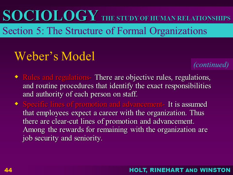 THE STUDY OF HUMAN RELATIONSHIPS SOCIOLOGY HOLT, RINEHART AND WINSTON 44 Weber's Model  Rules and regulations- There are objective rules, regulations