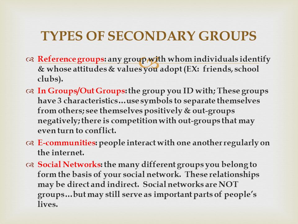   Reference groups: any group with whom individuals identify & whose attitudes & values you adopt (EX: friends, school clubs).  In Groups/Out Group