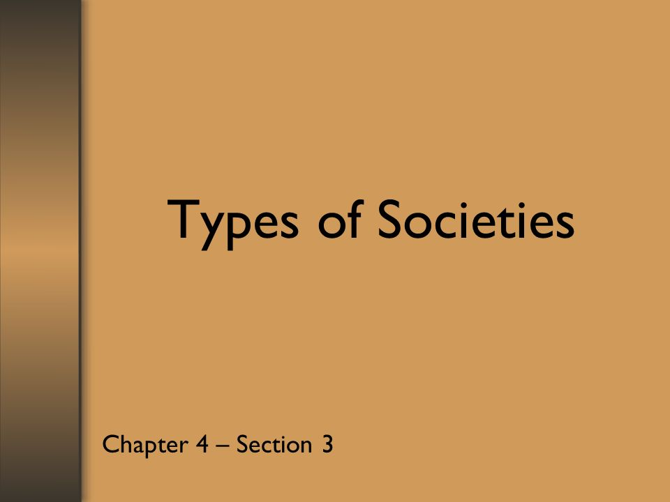 Types of Societies Chapter 4 – Section 3