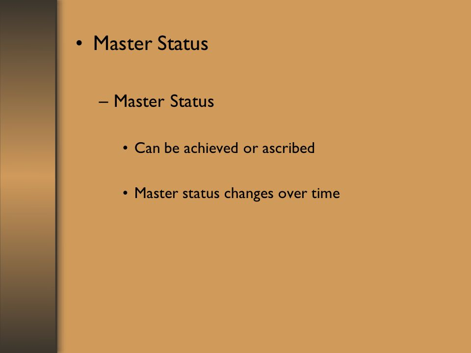 Master Status –Master Status Can be achieved or ascribed Master status changes over time