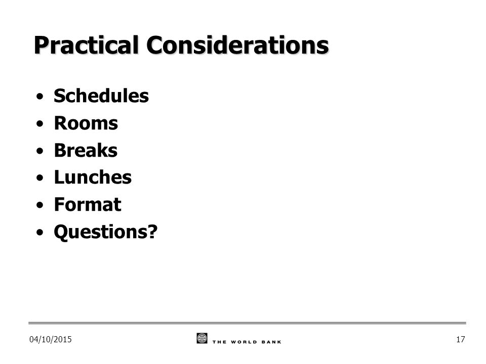 04/10/ Practical Considerations Schedules Rooms Breaks Lunches Format Questions