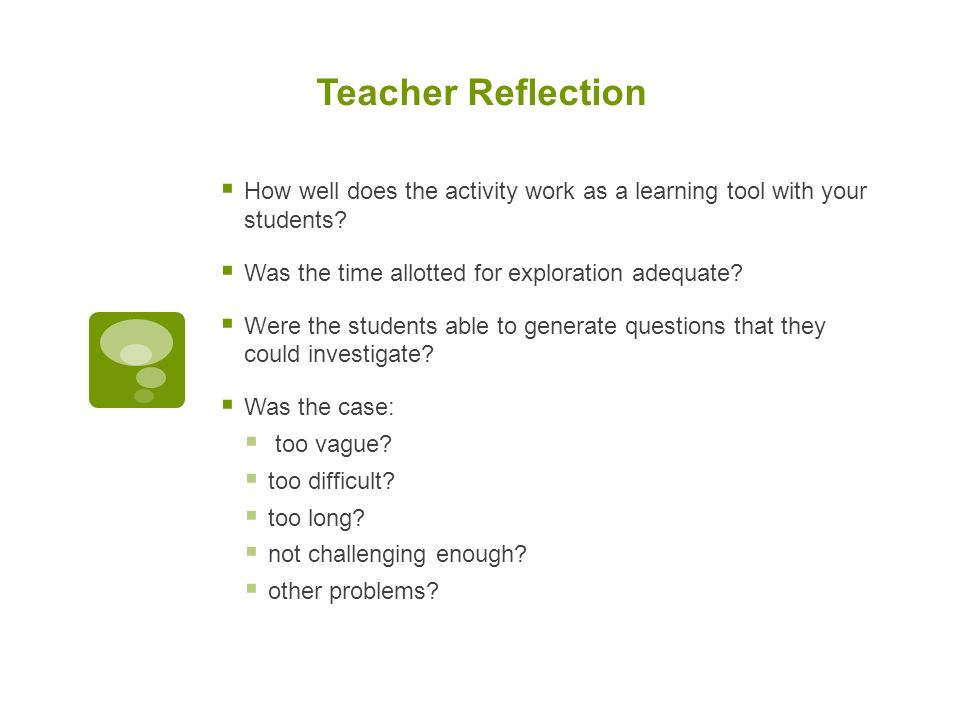 Teacher Reflection  How well does the activity work as a learning tool with your students.
