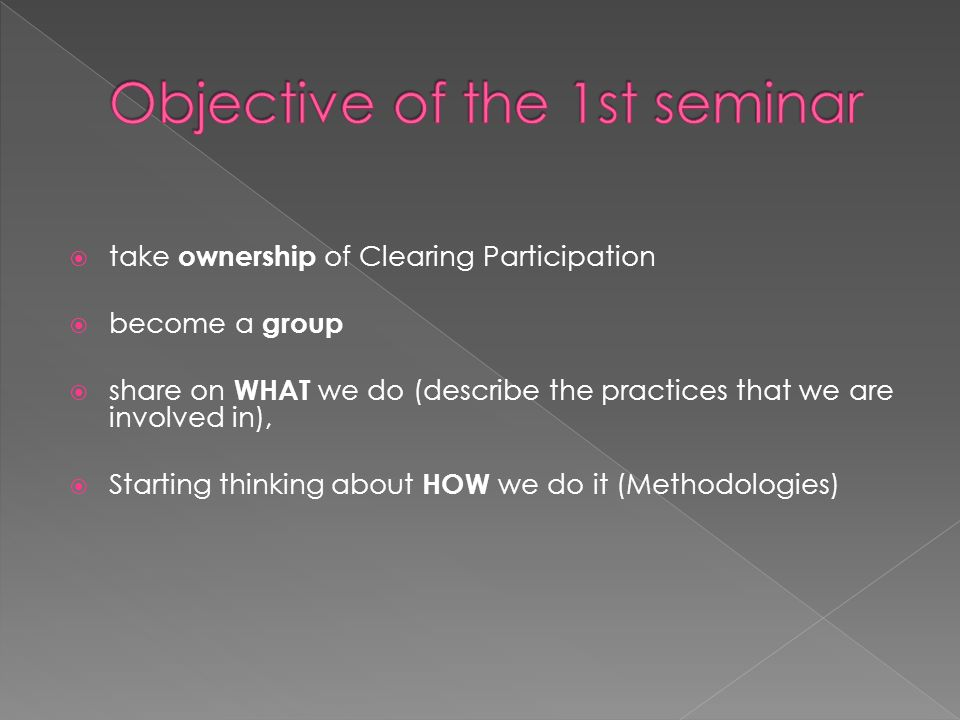  take ownership of Clearing Participation  become a group  share on WHAT we do (describe the practices that we are involved in),  Starting thinking about HOW we do it (Methodologies)