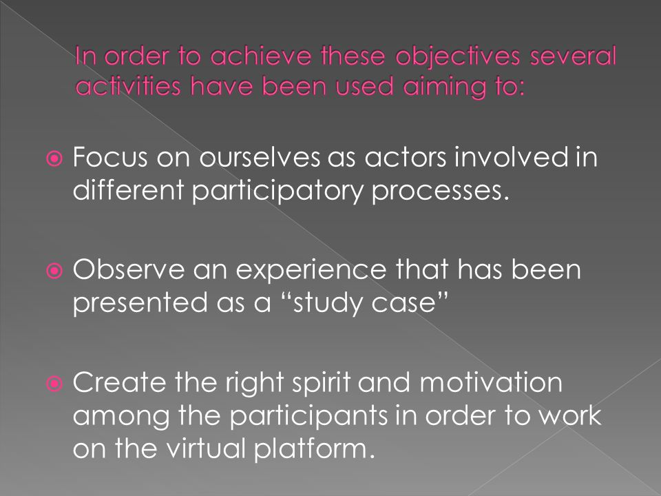 " Focus on ourselves as actors involved in different participatory processes.  Observe an experience that has been presented as a ""study case""  Crea"