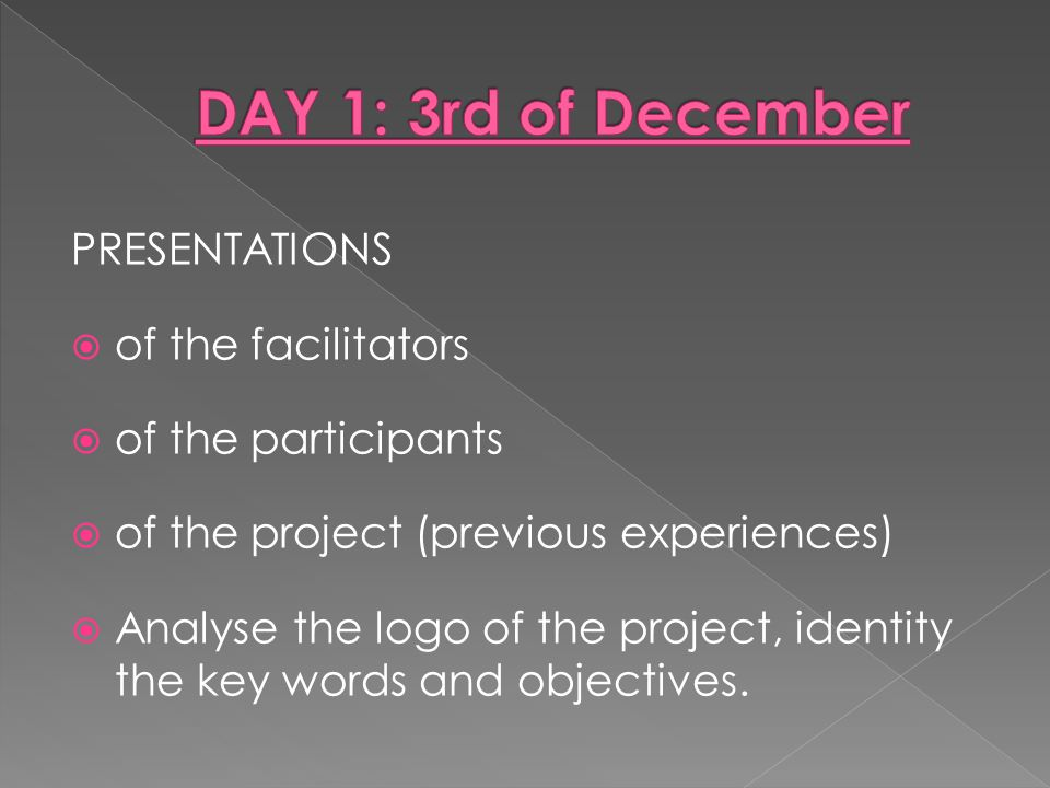 PRESENTATIONS  of the facilitators  of the participants  of the project (previous experiences)  Analyse the logo of the project, identity the key words and objectives.