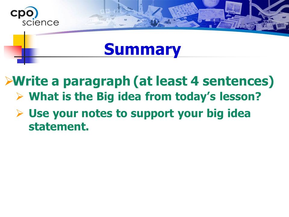 Summary  Write a paragraph (at least 4 sentences)  What is the Big idea from today's lesson.