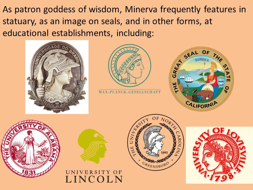 As patron goddess of wisdom, Minerva frequently features in statuary, as an image on seals, and in other forms, at educational establishments, including: