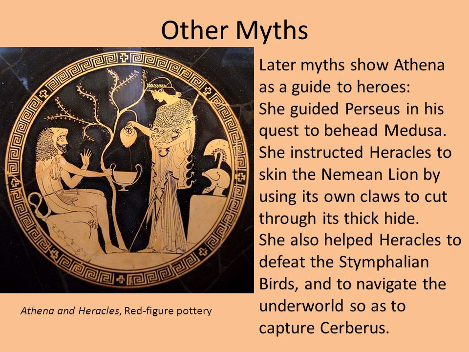 Other Myths Later myths show Athena as a guide to heroes: She guided Perseus in his quest to behead Medusa.