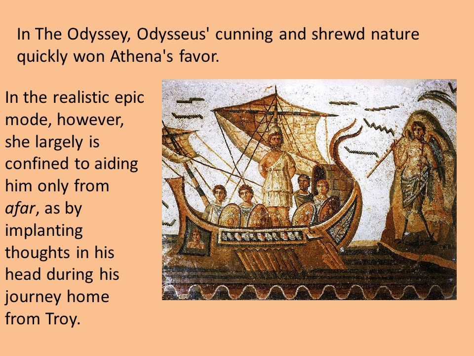 In The Odyssey, Odysseus cunning and shrewd nature quickly won Athena s favor.