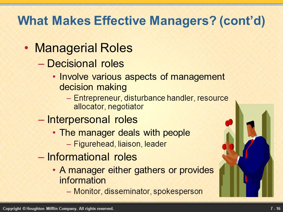 Copyright © Houghton Mifflin Company. All rights reserved.7 - 16 What Makes Effective Managers.