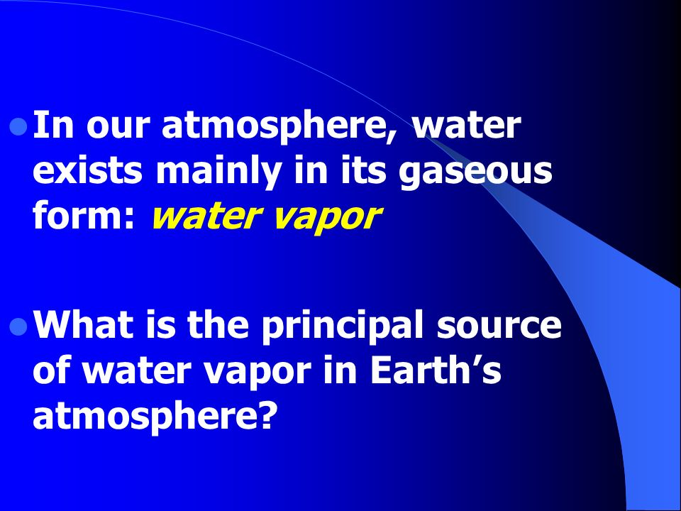 I. Atmospheric Moisture Water exists on Earth in 3 forms:  Liquid  Solid (ice)  Gas