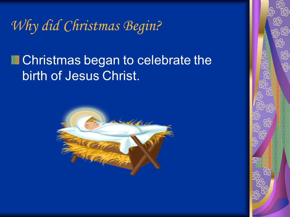 The Origin of Christmas By: Joni Nelson. Why did Christmas Begin ...