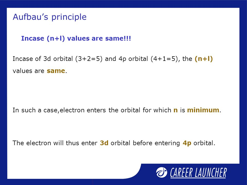 Aufbau's principle Incase (n+l) values are same!!.