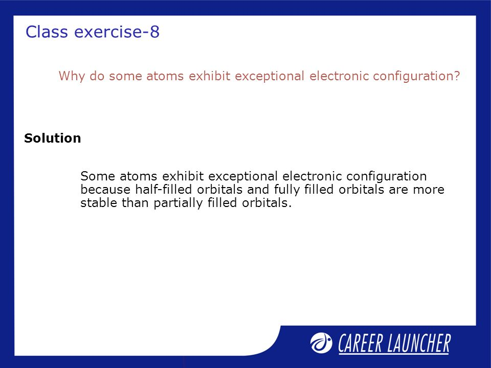 Class exercise-8 Solution Why do some atoms exhibit exceptional electronic configuration.