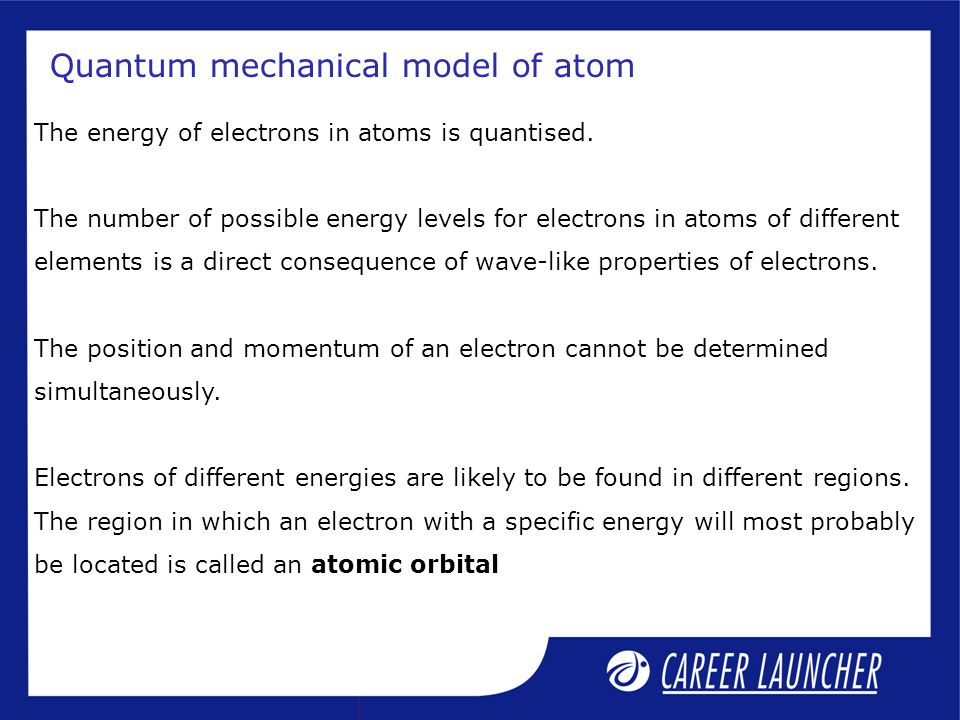 Quantum mechanical model of atom The energy of electrons in atoms is quantised.
