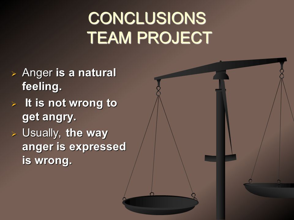 CONCLUSIONS TEAM PROJECT  Anger is a natural feeling.