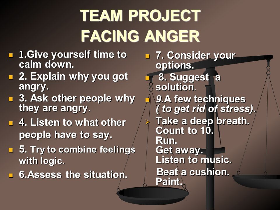 TEAM PROJECT FACING ANGER 1. Give yourself time to calm down.
