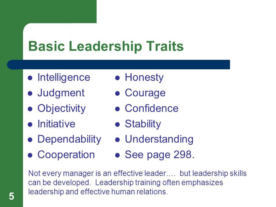 5 Basic Leadership Traits Intelligence Judgment Objectivity Initiative Dependability Cooperation Honesty Courage Confidence Stability Understanding Se