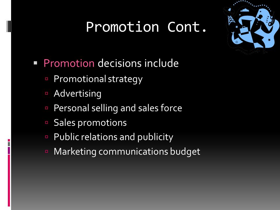 Promotion  Promotion includes all of the tools available to the marketer for marketing communication.