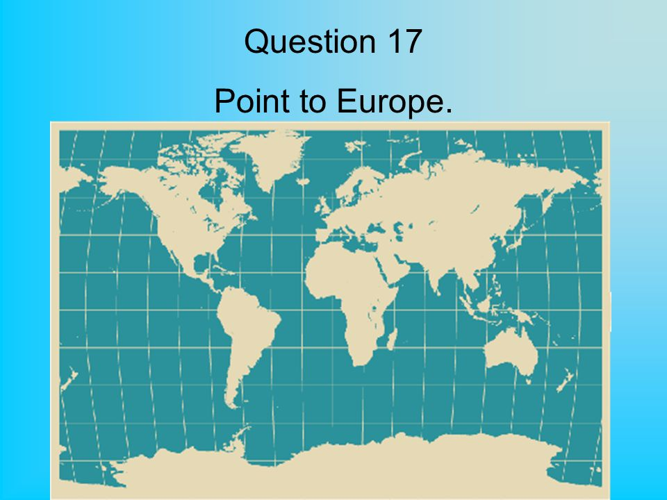 Question 17 Point to Europe.