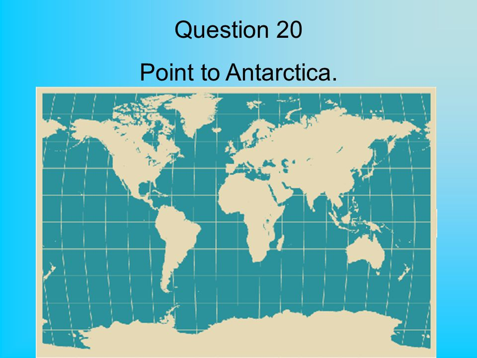 Question 20 Point to Antarctica.